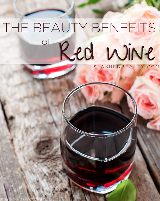 The Beauty Benefits of Red Wine | Slashed Beauty