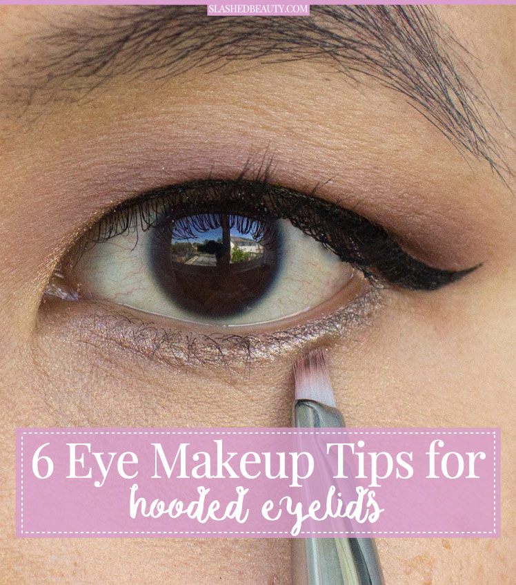 These 6 makeup tips for hooded eyes will help you master your eye shape when playing them up. - Slashed Beauty