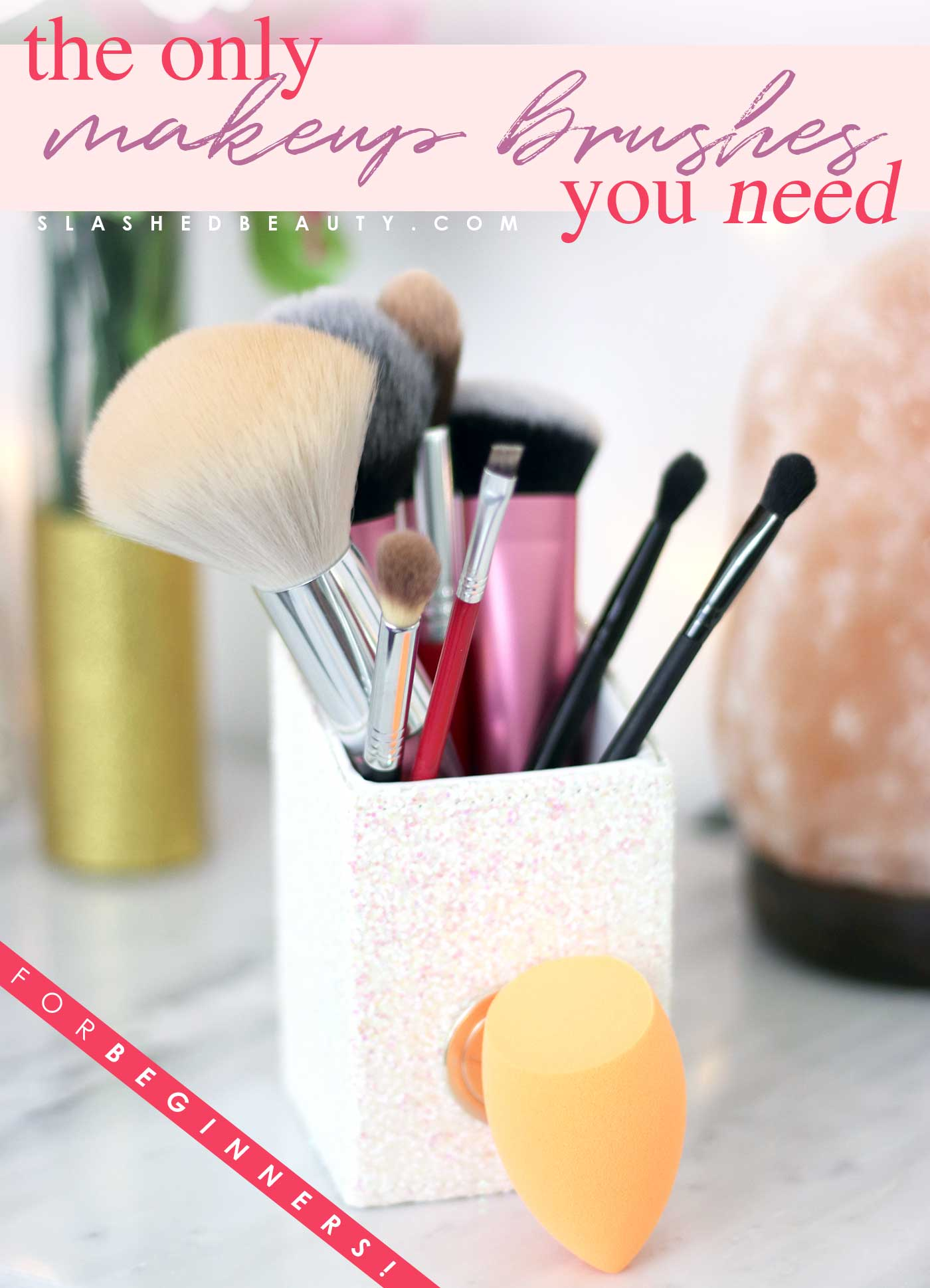 Makeup Brush Guide for Beginners | What Makeup Brushes Do You Need | Makeup Brushes for Beginners | Slashed Beauty