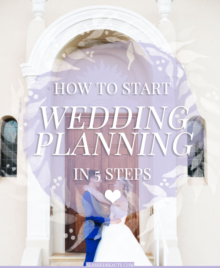 So you're engaged... now what? Here's how to start wedding planning broken down into 5 main steps to get you going and stay on track. | Slashed Beauty