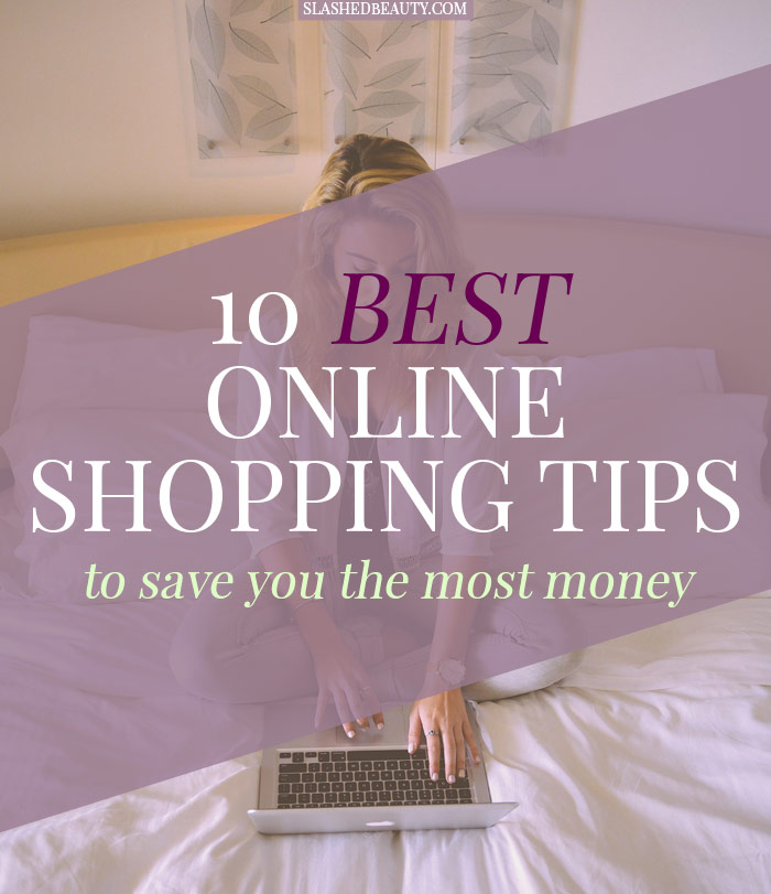 These are the ten best online shopping tips to help save you the most amount of money! They may surprise you... | Slashed Beauty