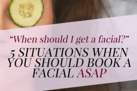 Wondering when you should get a facial? Here are five situations to book one ASAP, from special event to season's change.