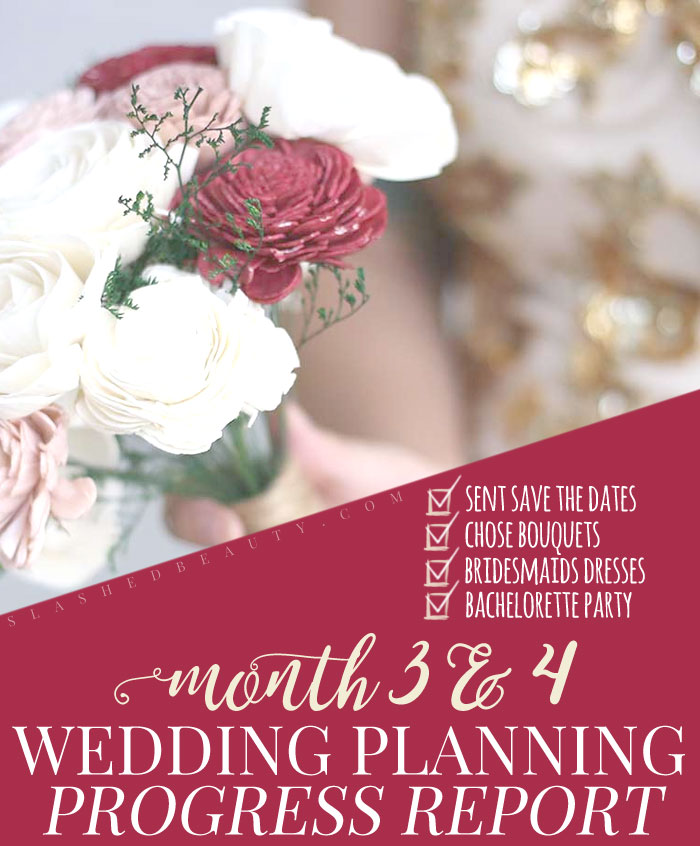 See what my wedding planning progress has been during the third and fourth months, including choosing wedding bouquets, bridesmaids dresses, and bachelorette party! | Slashed Beauty