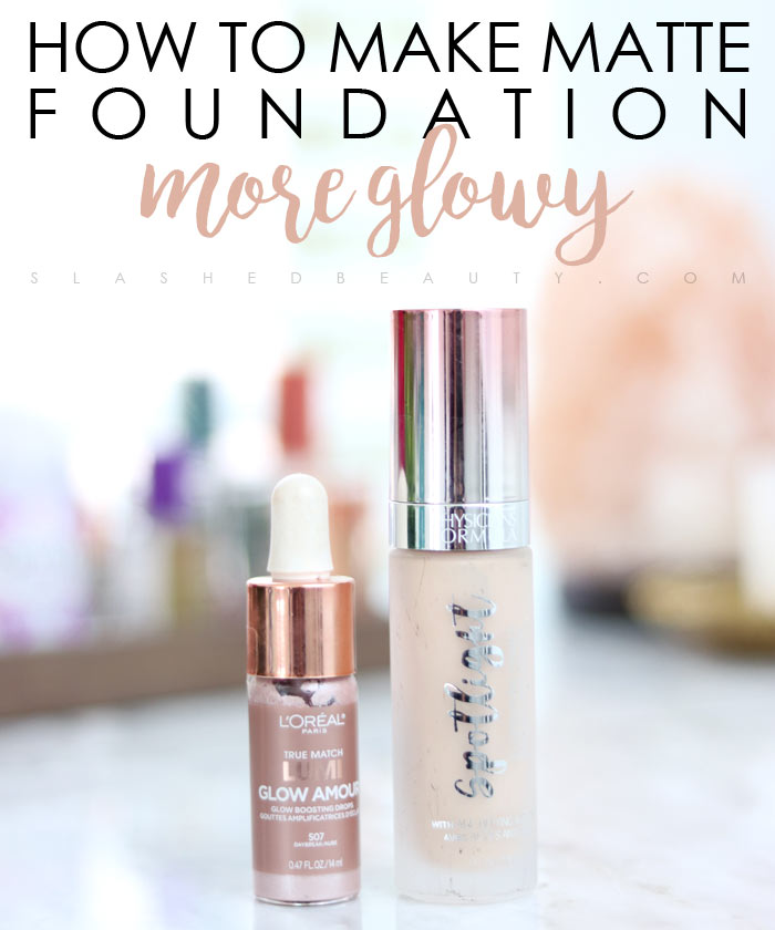 How to Make Matte Foundation More Glowy | Slashed Beauty