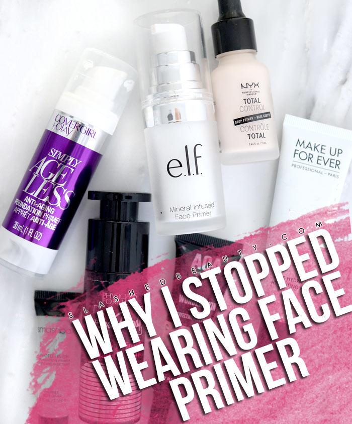 Why I Stopped Wearing Makeup Primer: Do you need face primer? What happens if you don't wear primer? | Slashed Beauty
