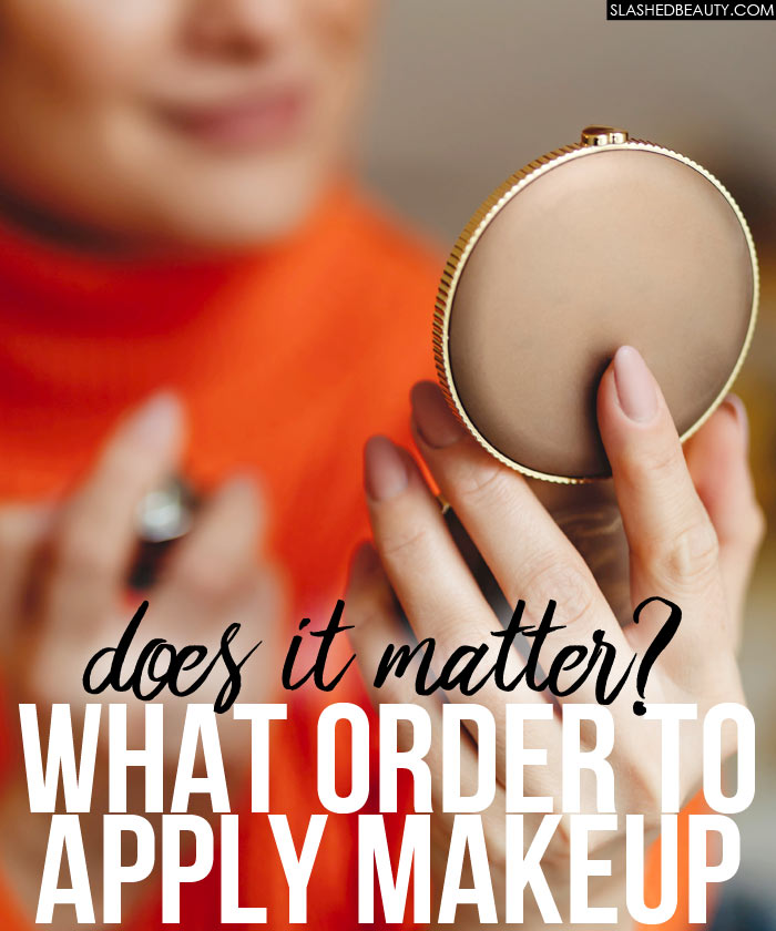How to Apply Makeup In Order: Does It Matter? | Slashed Beauty