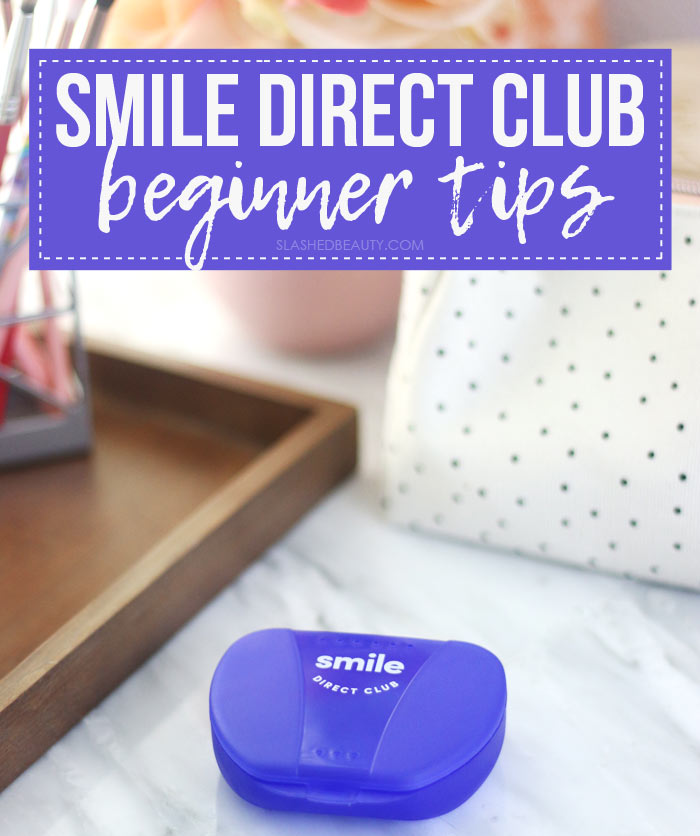 6 Smile Direct Club Tips for Beginners | Smile Direct Club Review & Coupon Code | Slashed Beauty