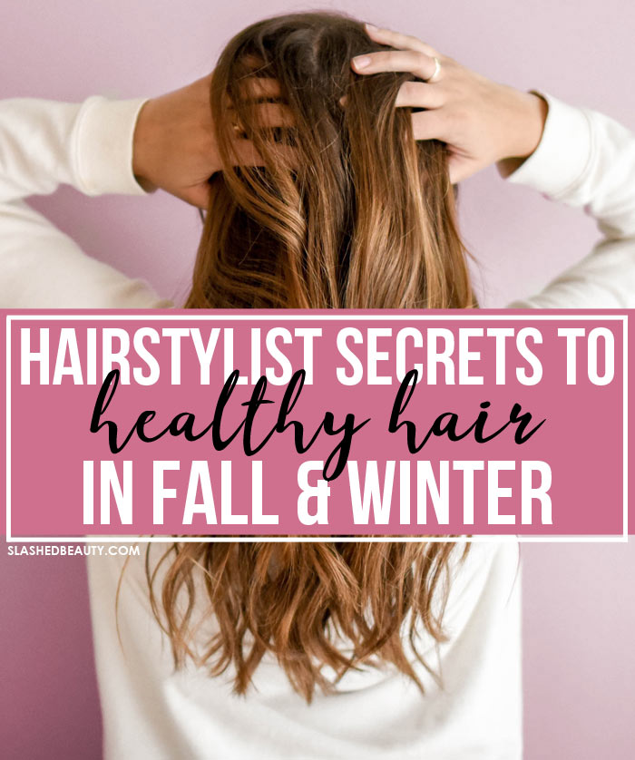5 Hairstylist Tips on How to Keep Hair Healthy in the Fall & Winter | Hair Hacks | Slashed Beauty