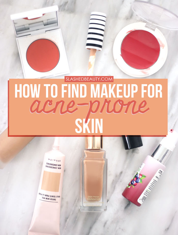 How to Choose Makeup for Acne-Prone Skin (Non-Comedogenic Makeup) What to Look For & What to Avoid | Slashed Beauty