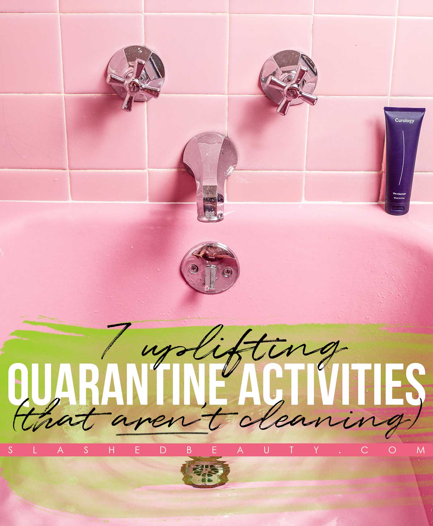 7 Uplifting Quarantine Activities That Aren't Cleaning | Quarantine Activities for Adults | Slashed Beauty