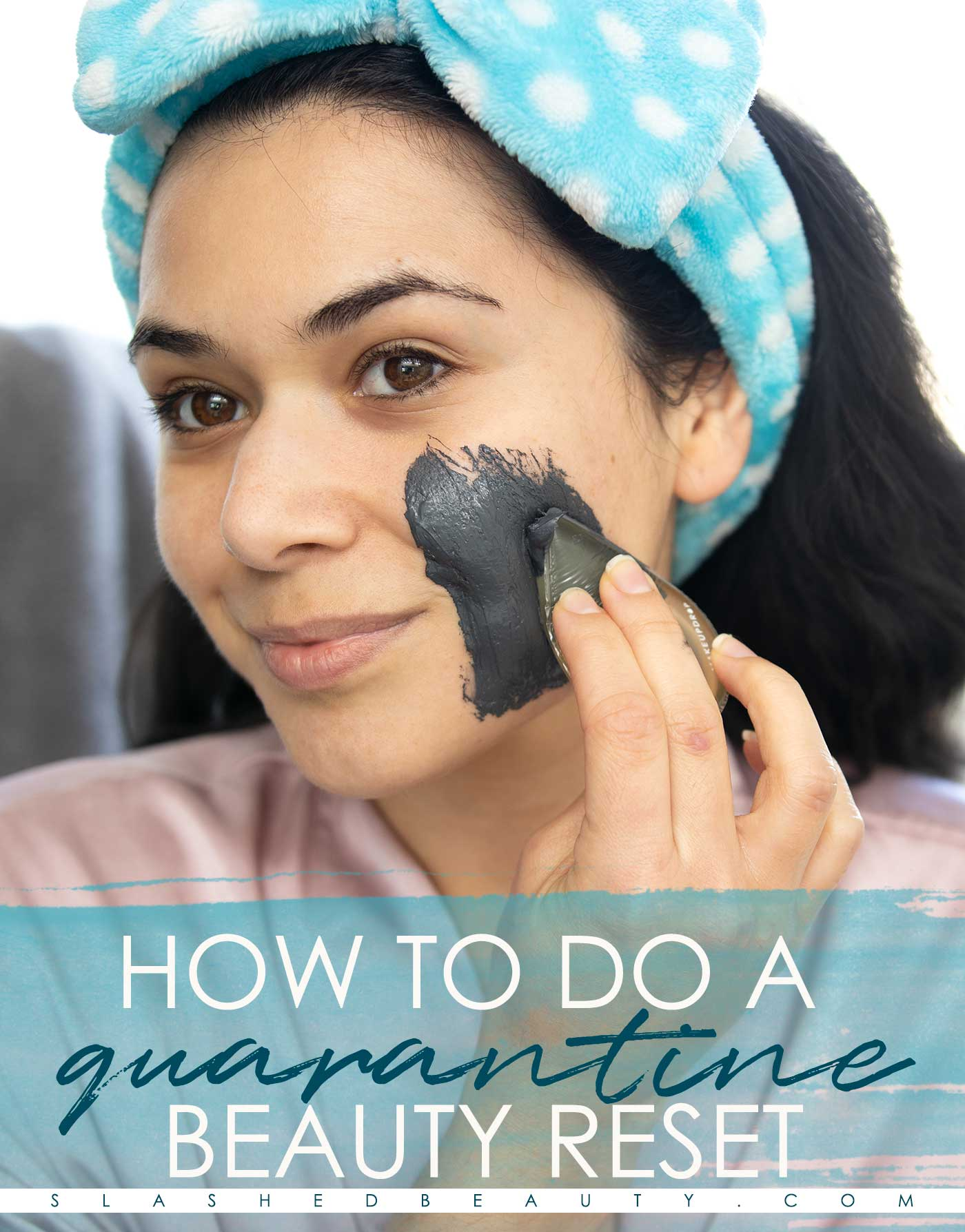 Quarantine Beauty Routine: Get Better Hair, Skin and Nails at Home | Slashed Beauty